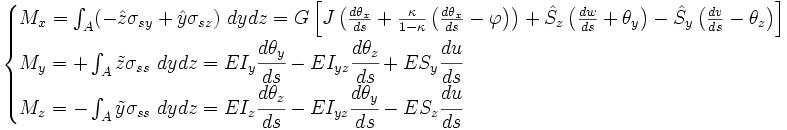 \begin{cases} M_x = \int_A (-\hat{z}\sigma_{sy}+\hat{y}\sigma_{sz})\ dydz = G\left[J\left( \frac{d\theta_x}{ds} + \frac{\kappa}{1-\kappa} \left(\frac{d\theta_x}{ds}-\varphi\right)\right) +  \hat{S}_z\left(\frac{dw}{ds}+\theta_y\right) - \hat{S}_y\left(\frac{dv}{ds}-\theta_z\right)\right]\\ M_y = +\int_A \tilde{z}\sigma_{ss}\ dydz = EI_y\cfrac{d\theta_y}{ds} -EI_{yz}\cfrac{d\theta_z}{ds} +ES_y\cfrac{du}{ds} \\ M_z = -\int_A \tilde{y}\sigma_{ss}\ dydz = EI_z\cfrac{d\theta_z}{ds} -EI_{yz}\cfrac{d\theta_y}{ds} -ES_z\cfrac{du}{ds} \end{cases}